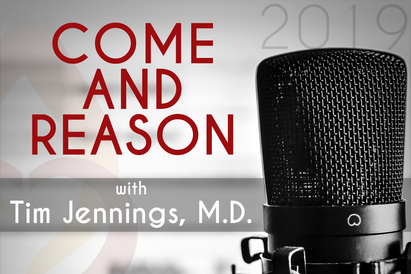 Podcast:  Come And Reason with Tim Jennings, MD 2019