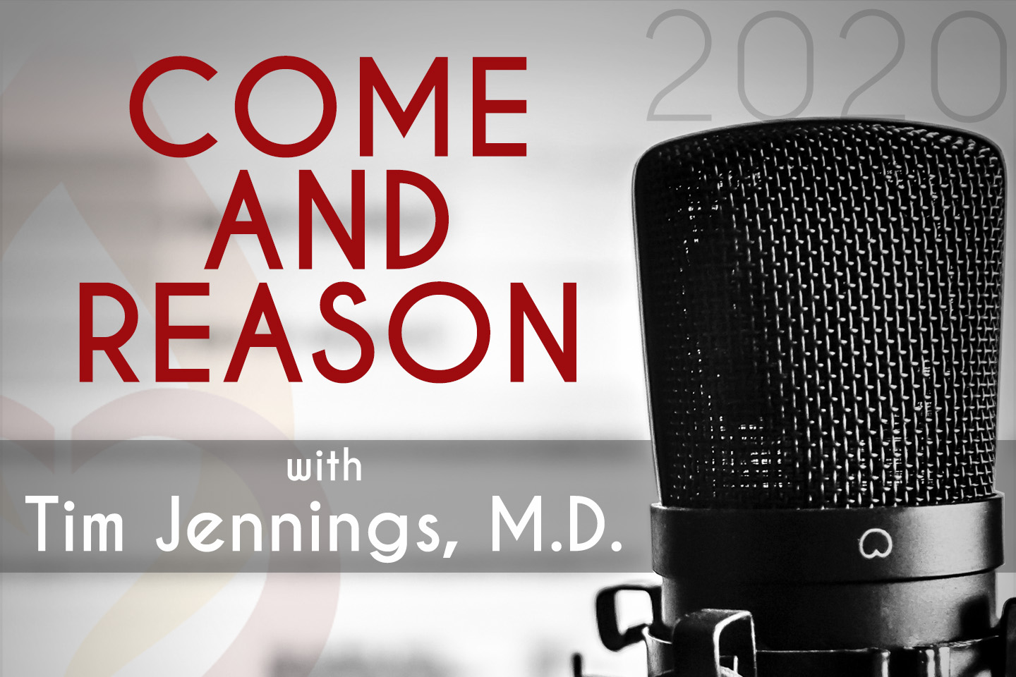 Podcast:  Come And Reason with Tim Jennings, MD 2020